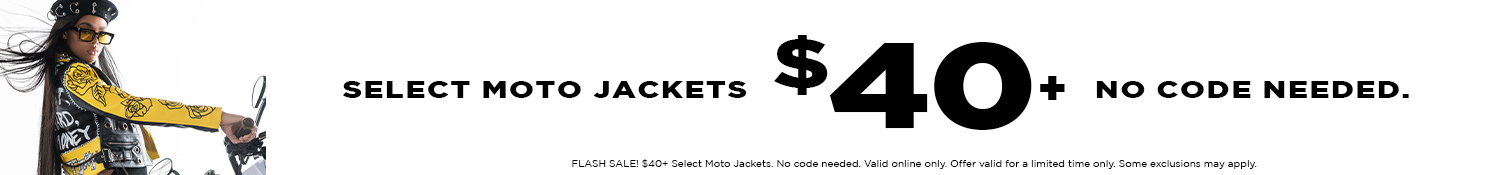 $40 and Up Select Moto Jackets. No code needed.