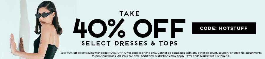 Take 40% Select Dresses & Tops with code HOTSTUFF.