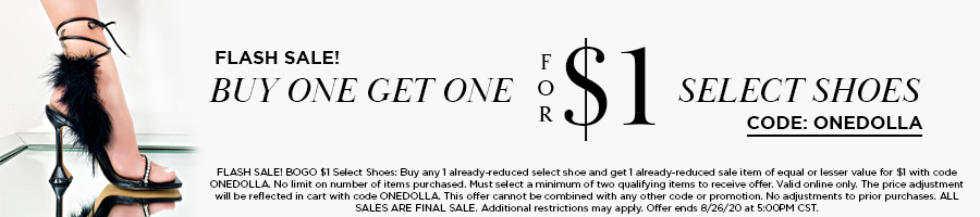 24 Hour Flash Sale! Buy One Get One for $1 Select Shoes with code ONEDOLLA.
