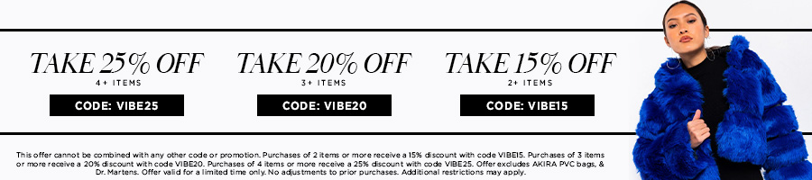 Take 25% Off 4+ items with code VIBE25. Take 20% Off 3+ items with code VIBE20. Take 15% Off 2+ items with code VIBE15. Excludes AKIRA PVC Bags & Dr Martens